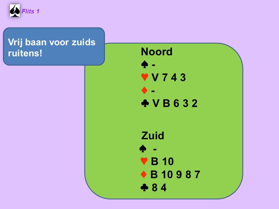 Noord ♠ - ♥ V 7 4 3 ♦ - ♣ V B 6 3 2 ♠ - ♥ B 10 ♦ B 10 9 8 7 ♣ 8 4