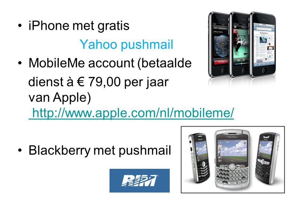 iPhone met gratis Yahoo pushmail. MobileMe account (betaalde. dienst à € 79,00 per jaar van Apple) http://www.apple.com/nl/mobileme/