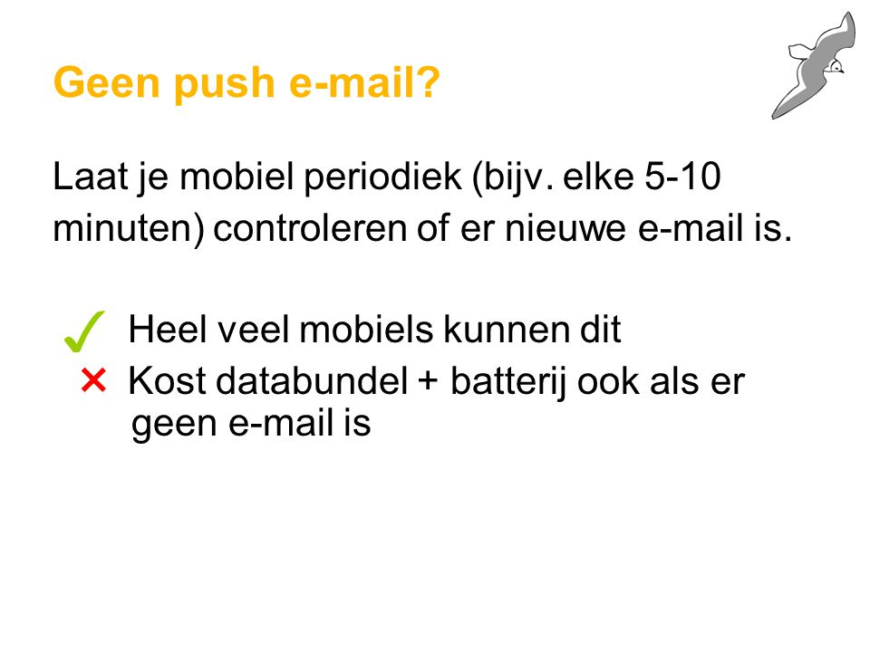 ✓ × Geen push e-mail Laat je mobiel periodiek (bijv. elke 5-10