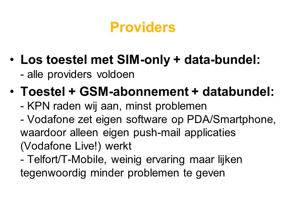 Providers Los toestel met SIM-only + data-bundel: - alle providers voldoen.