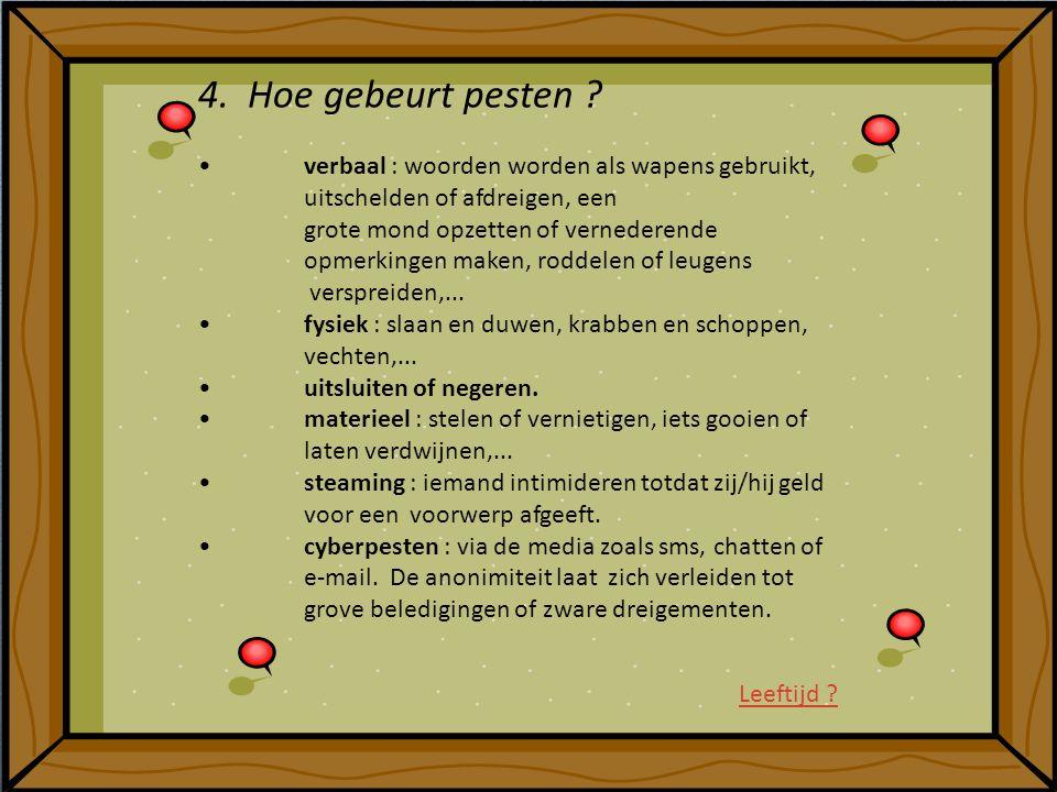 4. Hoe gebeurt pesten • verbaal : woorden worden als wapens gebruikt, uitschelden of afdreigen, een.