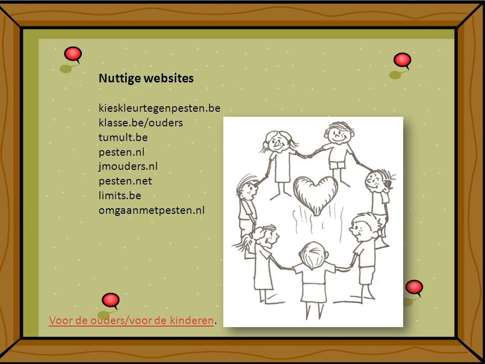 Nuttige websites kieskleurtegenpesten.be klasse.be/ouders tumult.be