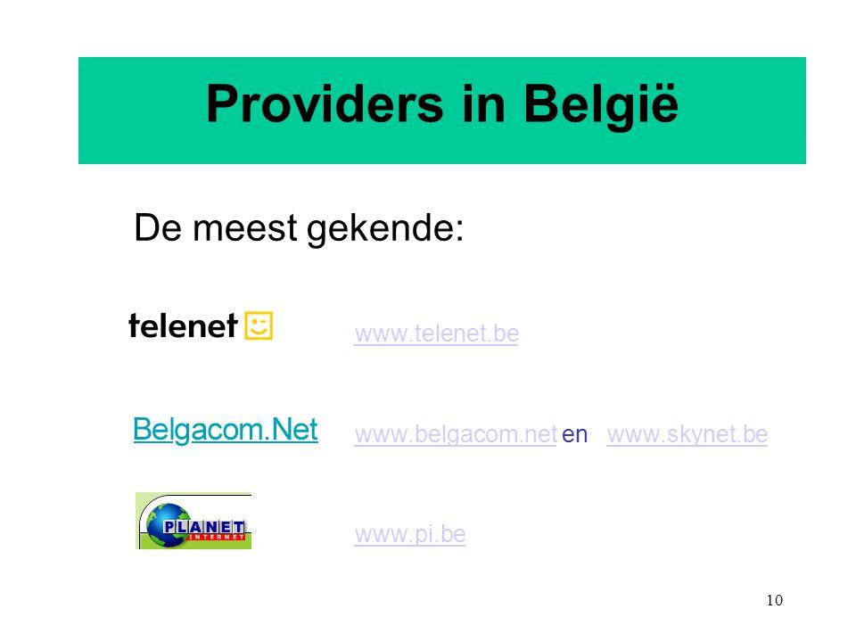 Providers in België De meest gekende: www.telenet.be