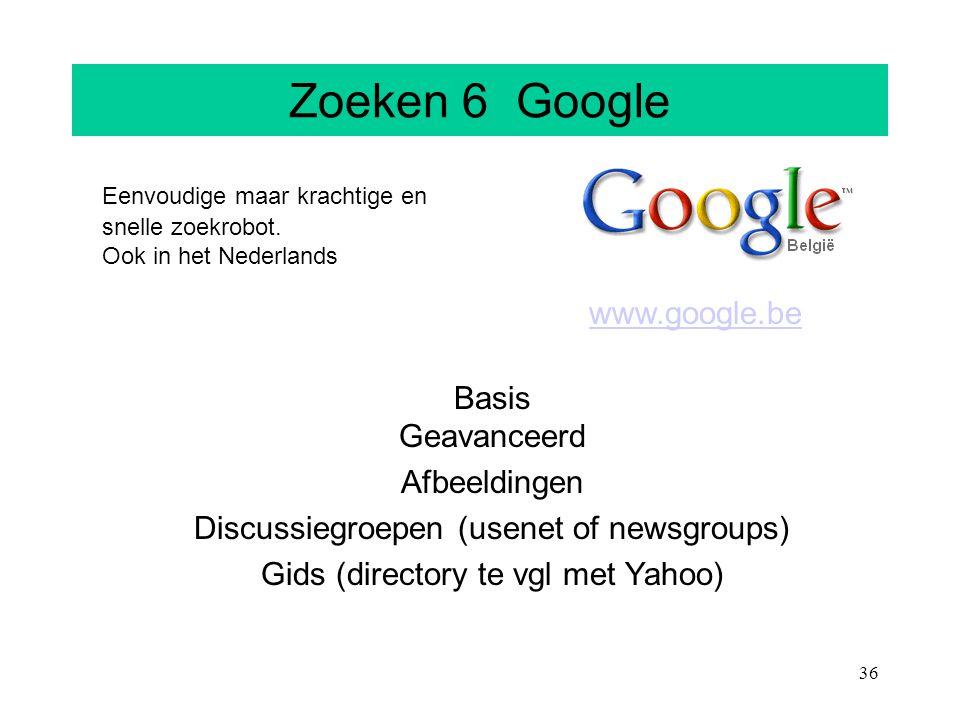 Zoeken 6 Google Eenvoudige maar krachtige en snelle zoekrobot. Ook in het Nederlands. www.google.be.