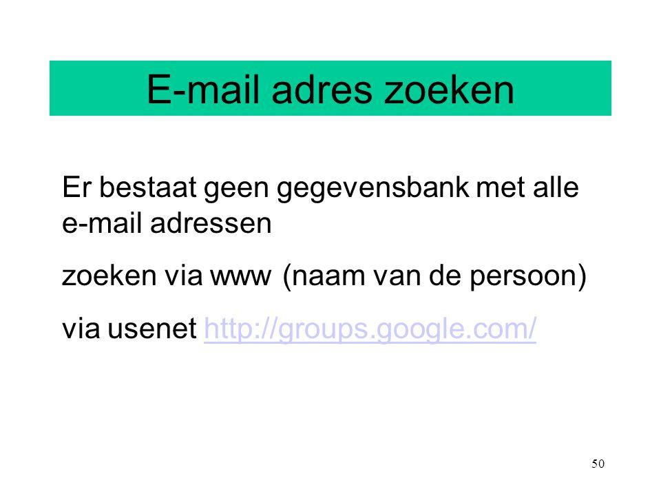 E-mail adres zoeken Er bestaat geen gegevensbank met alle e-mail adressen. zoeken via www (naam van de persoon)