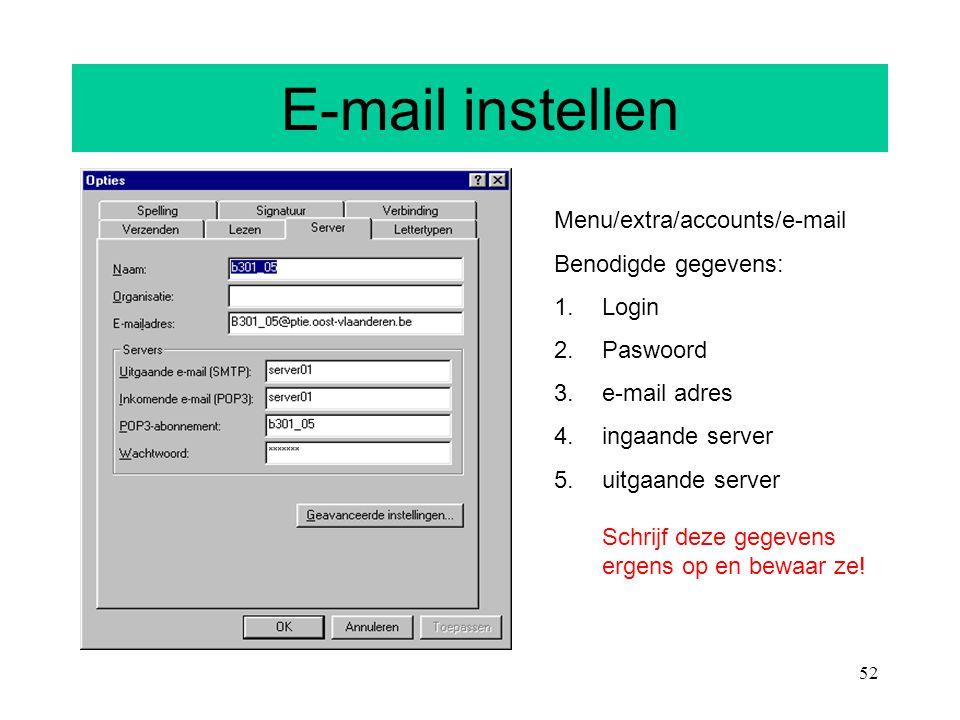 E-mail instellen Menu/extra/accounts/e-mail Benodigde gegevens: Login