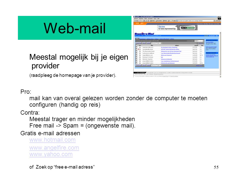 Web-mail Meestal mogelijk bij je eigen provider (raadpleeg de homepage van je provider).