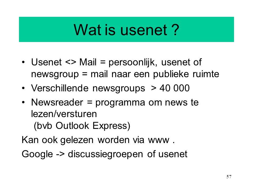 Wat is usenet Usenet <> Mail = persoonlijk, usenet of newsgroup = mail naar een publieke ruimte. Verschillende newsgroups > 40 000.