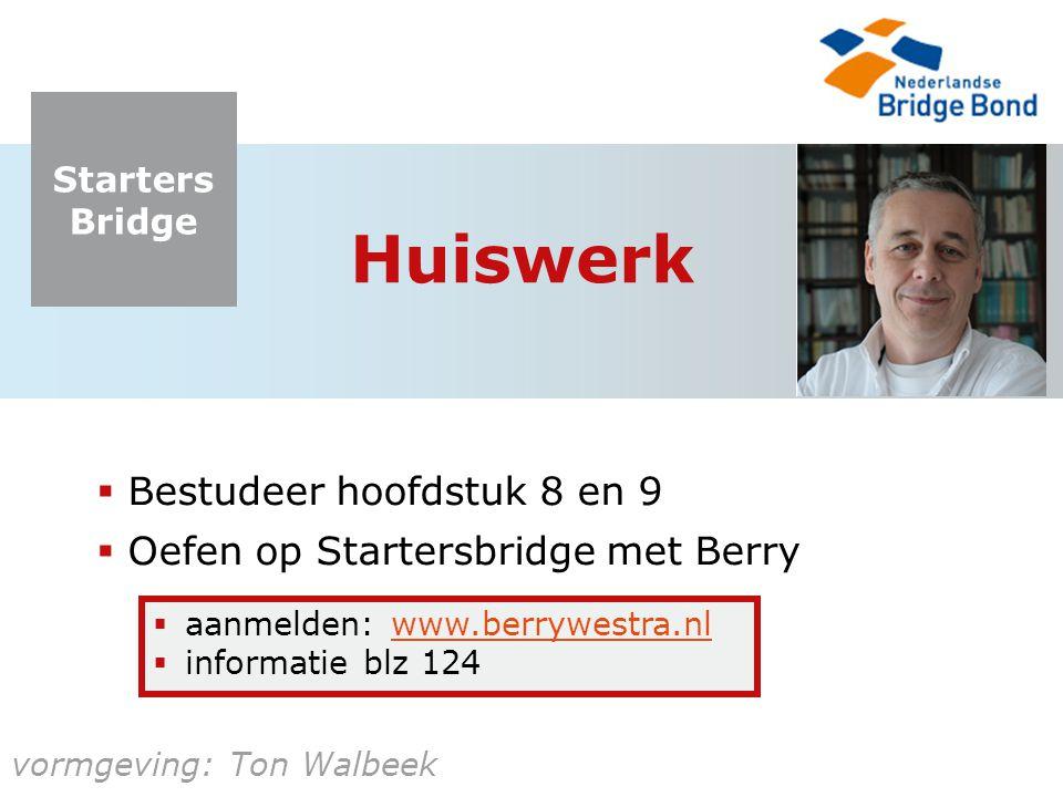 Huiswerk Bestudeer hoofdstuk 8 en 9 Oefen op Startersbridge met Berry