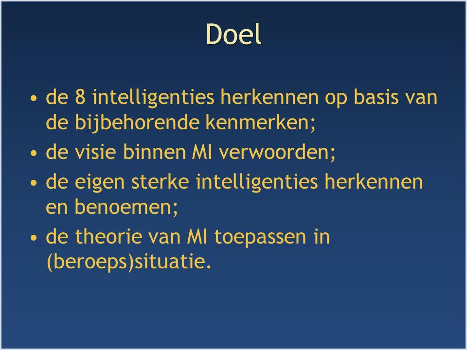 Doel de 8 intelligenties herkennen op basis van de bijbehorende kenmerken; de visie binnen MI verwoorden;