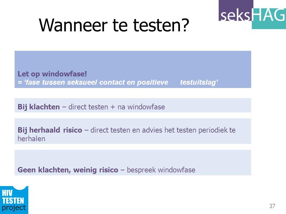 Wanneer te testen Let op windowfase! = 'fase tussen seksueel contact en positieve testuitslag'