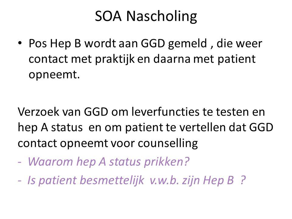 SOA Nascholing Pos Hep B wordt aan GGD gemeld , die weer contact met praktijk en daarna met patient opneemt.