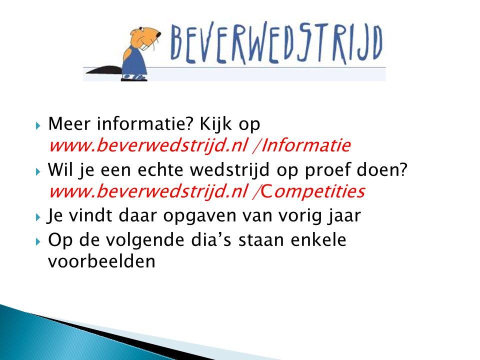 Meer informatie Kijk op www.beverwedstrijd.nl /Informatie