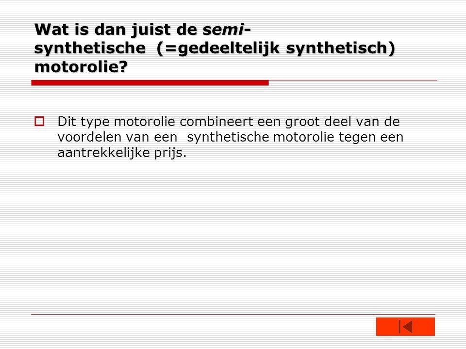 Wat is dan juist de semi-synthetische (=gedeeltelijk synthetisch) motorolie