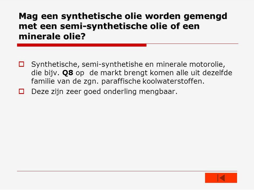 Mag een synthetische olie worden gemengd met een semi-synthetische olie of een minerale olie