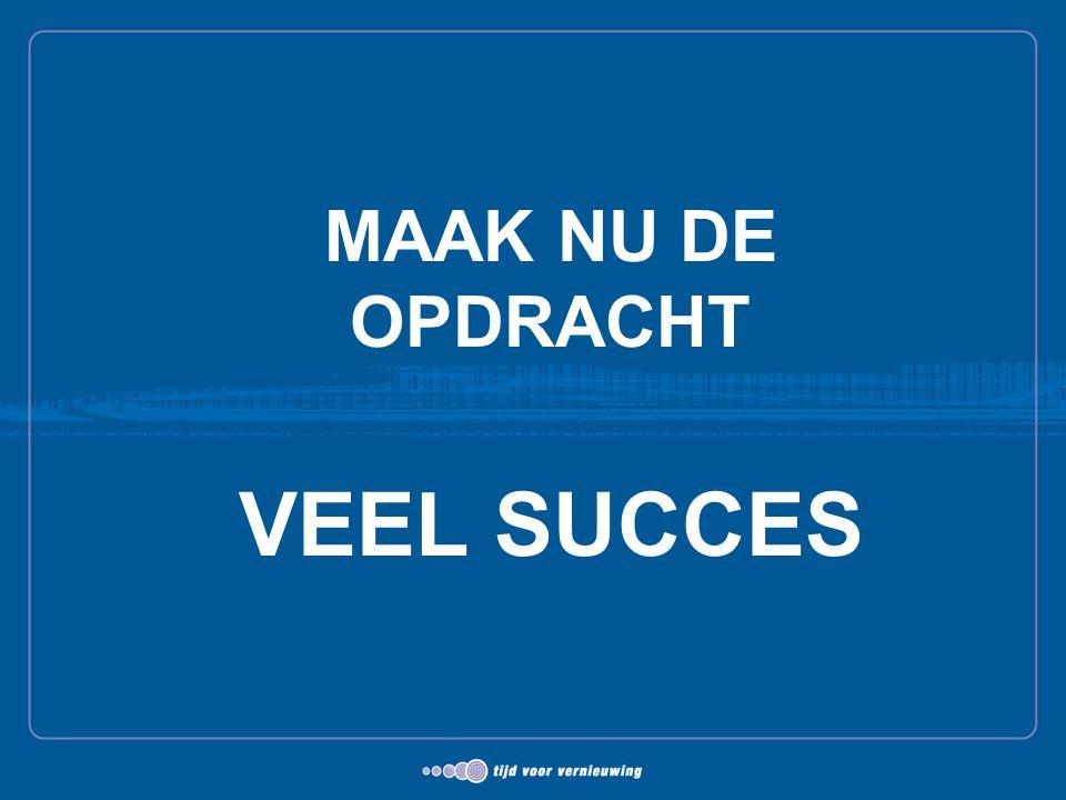 MAAK NU DE OPDRACHT VEEL SUCCES