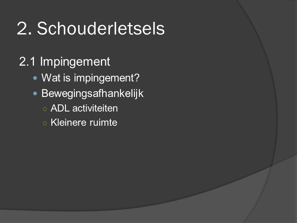 2. Schouderletsels 2.1 Impingement Wat is impingement