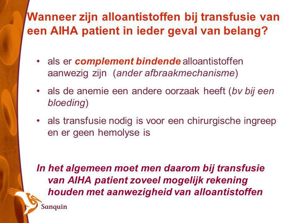 Wanneer zijn alloantistoffen bij transfusie van een AIHA patient in ieder geval van belang