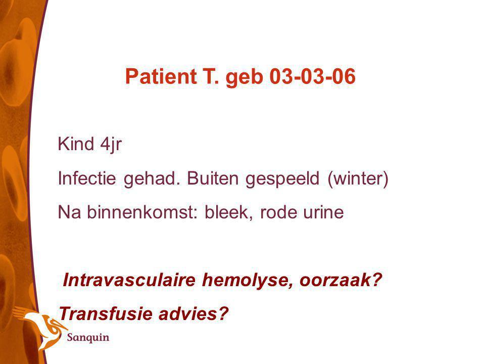 Patient T. geb 03-03-06 Kind 4jr. Infectie gehad. Buiten gespeeld (winter) Na binnenkomst: bleek, rode urine.