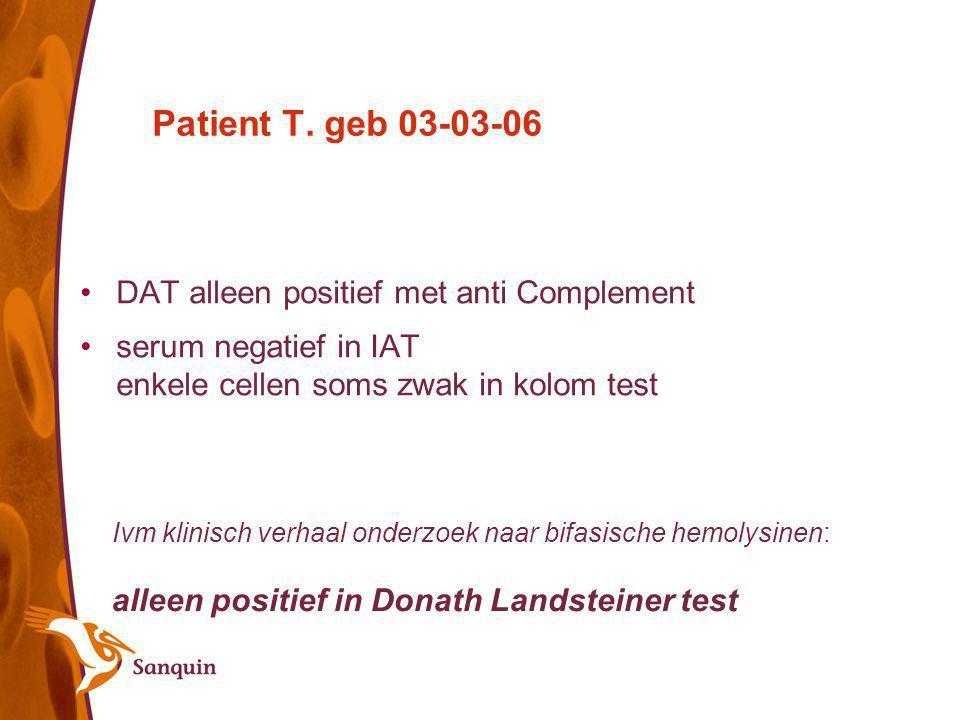 Patient T. geb 03-03-06 DAT alleen positief met anti Complement