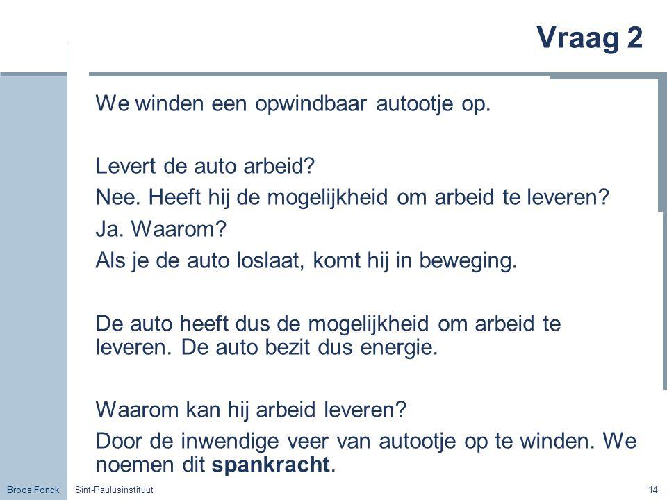 Vraag 2 We winden een opwindbaar autootje op. Levert de auto arbeid