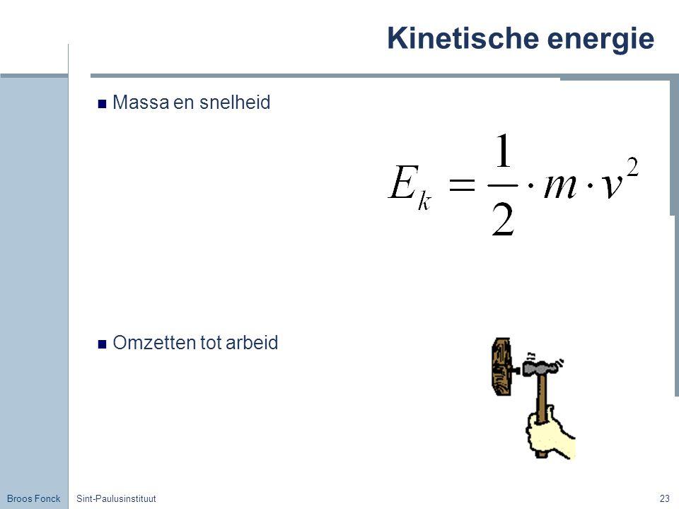 Kinetische energie Massa en snelheid Omzetten tot arbeid