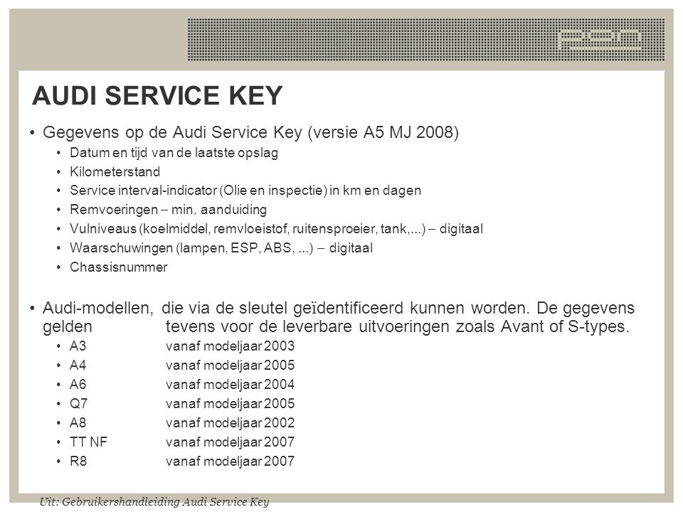 AUDI SERVICE KEY Gegevens op de Audi Service Key (versie A5 MJ 2008)