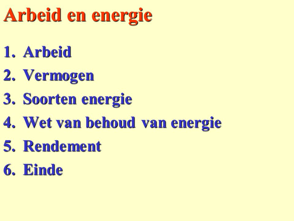 Arbeid en energie Arbeid Vermogen Soorten energie