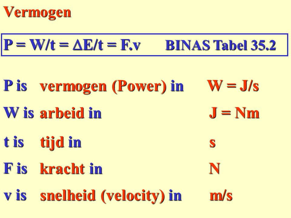 P = W/t = DE/t = F.v BINAS Tabel 35.2