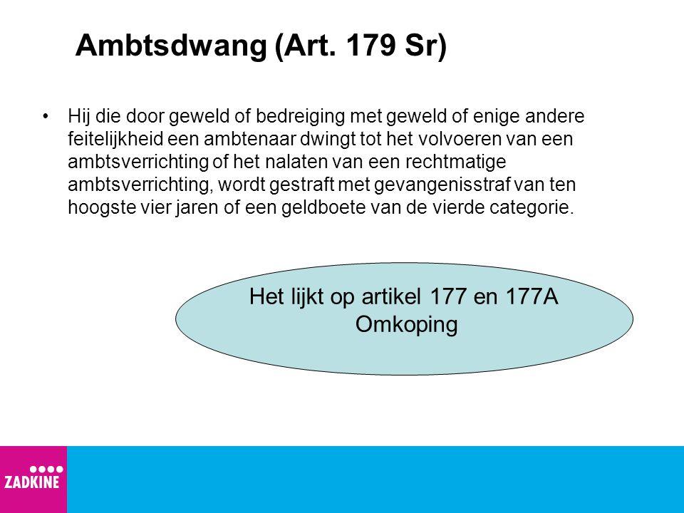 Ambtsdwang (Art. 179 Sr) Het lijkt op artikel 177 en 177A Omkoping