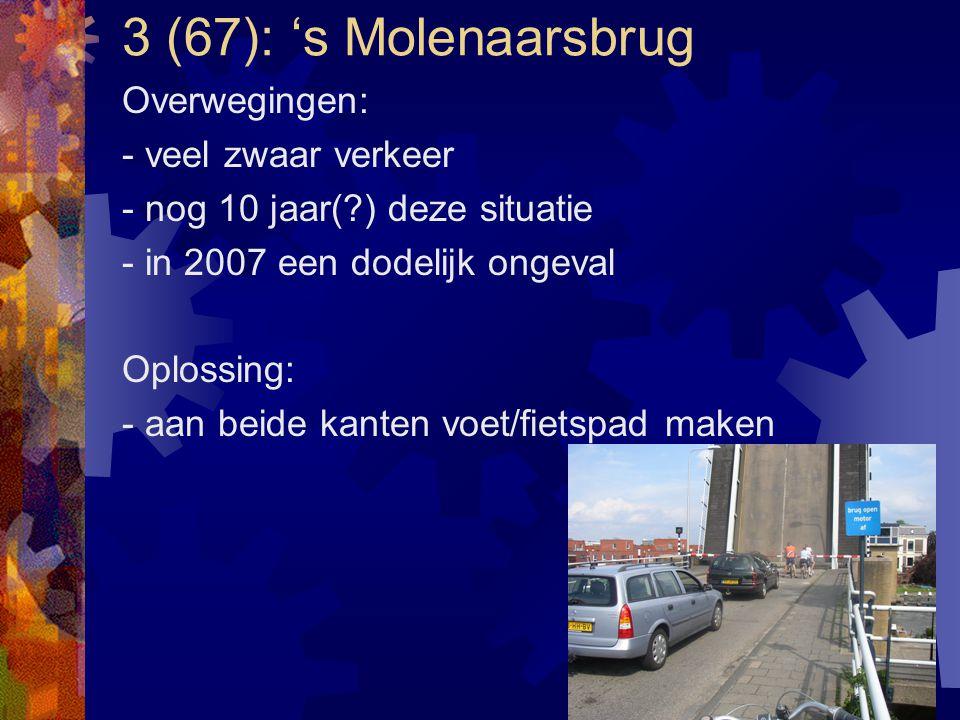 3 (67): 's Molenaarsbrug Overwegingen: - veel zwaar verkeer