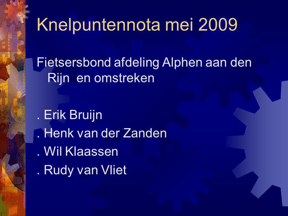 Knelpuntennota mei 2009 Fietsersbond afdeling Alphen aan den Rijn en omstreken. . Erik Bruijn. . Henk van der Zanden.