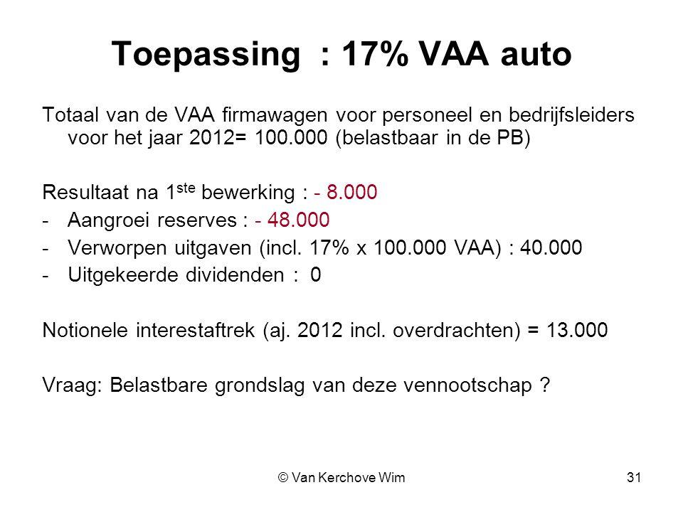 Toepassing : 17% VAA auto Totaal van de VAA firmawagen voor personeel en bedrijfsleiders voor het jaar 2012= 100.000 (belastbaar in de PB)
