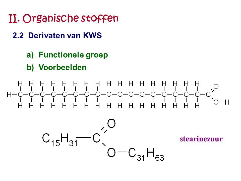 II. Organische stoffen 2.2 Derivaten van KWS Functionele groep