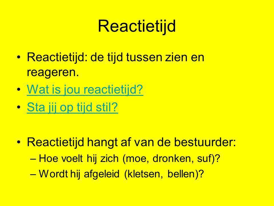 Reactietijd Reactietijd: de tijd tussen zien en reageren.