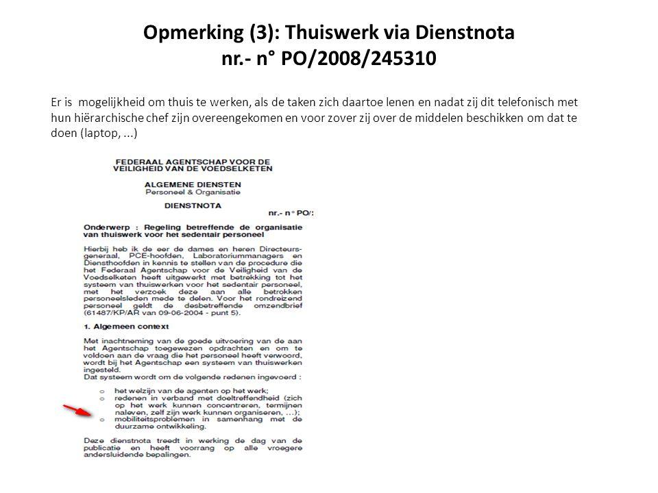 Opmerking (3): Thuiswerk via Dienstnota nr.- n° PO/2008/245310