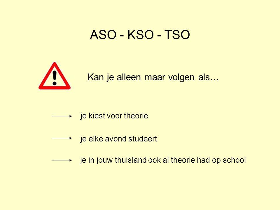 ASO - KSO - TSO Kan je alleen maar volgen als… je kiest voor theorie