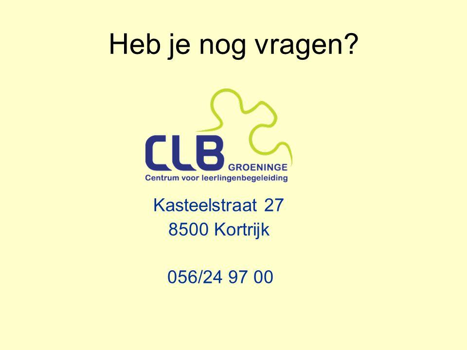Heb je nog vragen Kasteelstraat 27 8500 Kortrijk 056/24 97 00