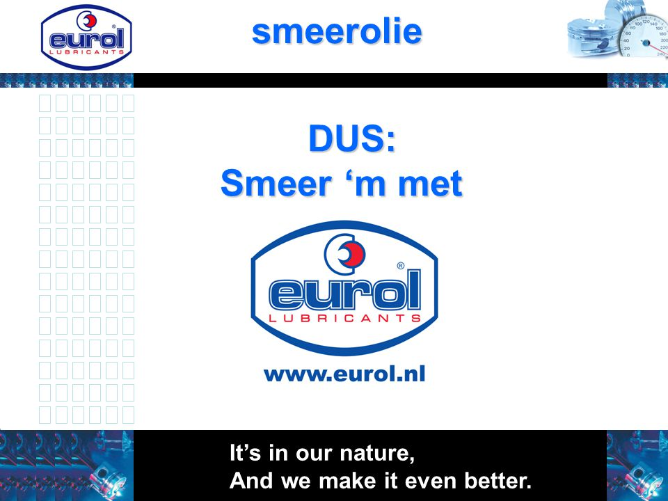 smeerolie DUS: Smeer 'm met Auto It's in our nature,