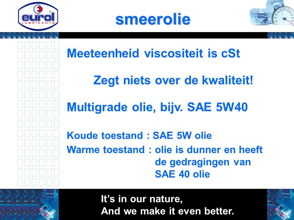 smeerolie Meeteenheid viscositeit is cSt Zegt niets over de kwaliteit!