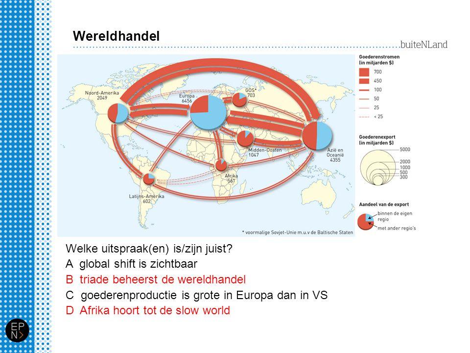 Wereldhandel Welke uitspraak(en) is/zijn juist