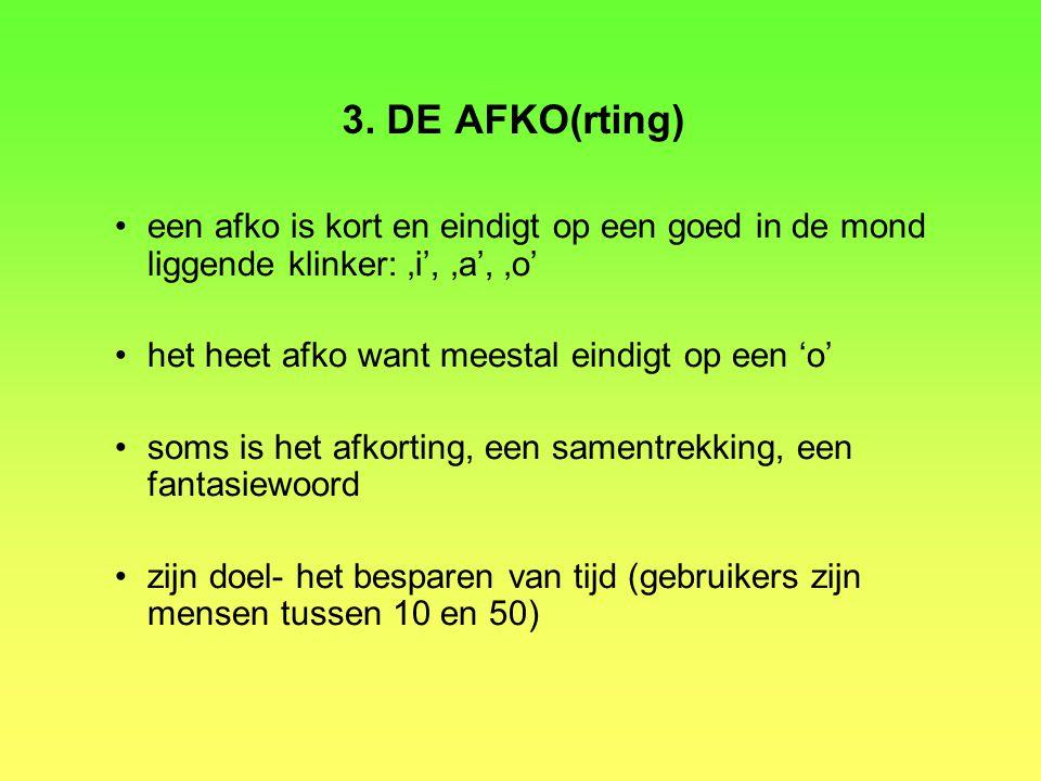 3. DE AFKO(rting) een afko is kort en eindigt op een goed in de mond liggende klinker: 'i', 'a', 'o'