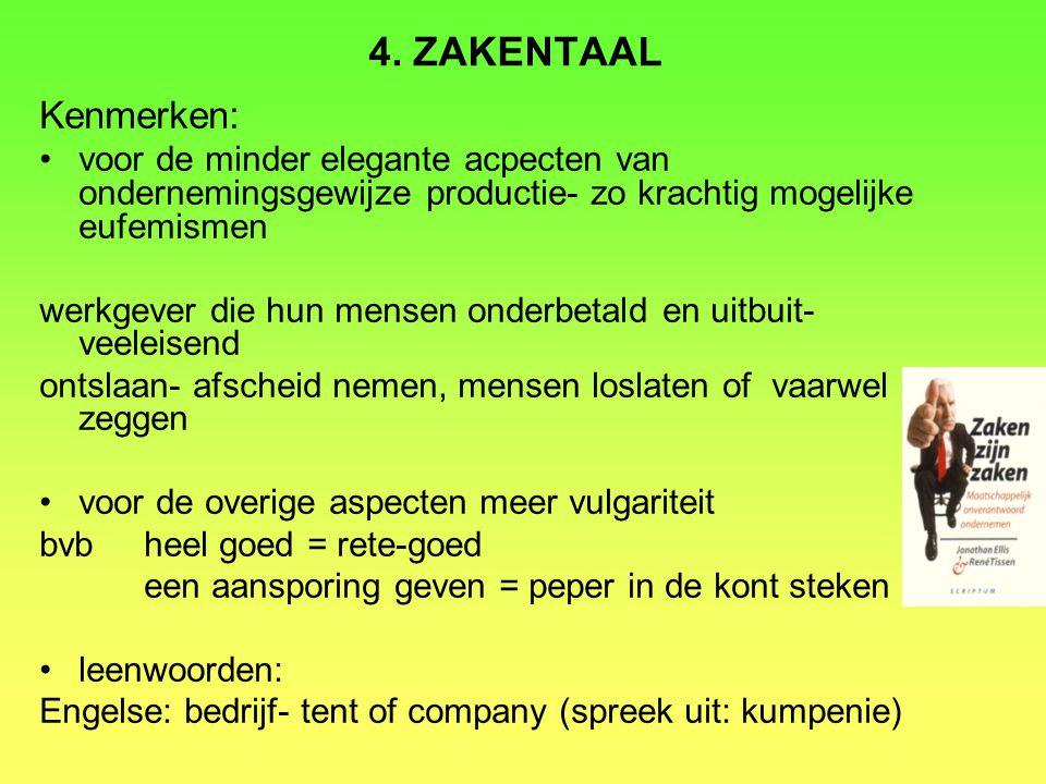 4. ZAKENTAAL Kenmerken: voor de minder elegante acpecten van ondernemingsgewijze productie- zo krachtig mogelijke eufemismen.
