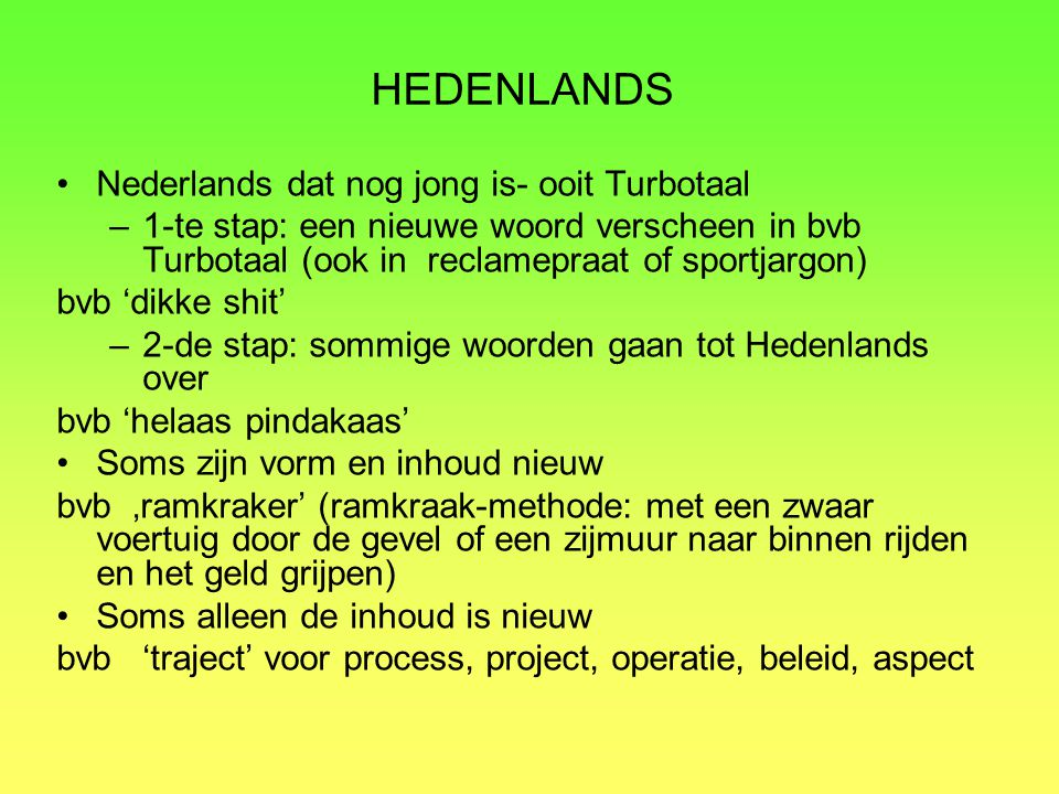 HEDENLANDS Nederlands dat nog jong is- ooit Turbotaal