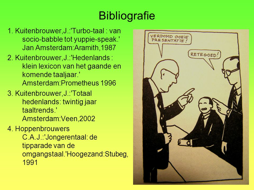 Bibliografie 1. Kuitenbrouwer,J.: Turbo-taal : van socio-babble tot yuppie-speak. Jan Amsterdam:Aramith,1987.