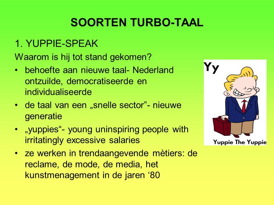SOORTEN TURBO-TAAL 1. YUPPIE-SPEAK Waarom is hij tot stand gekomen