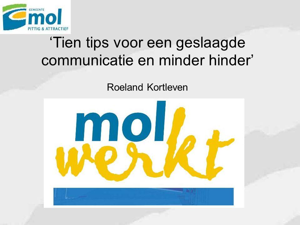 'Tien tips voor een geslaagde communicatie en minder hinder' Roeland Kortleven