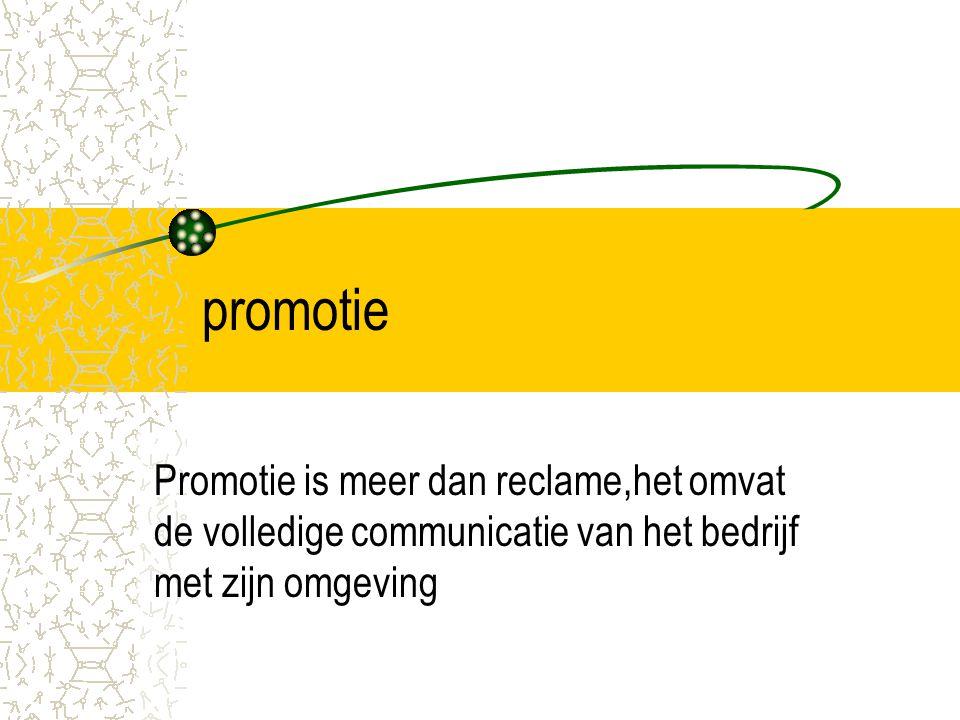 promotie Promotie is meer dan reclame,het omvat de volledige communicatie van het bedrijf met zijn omgeving.