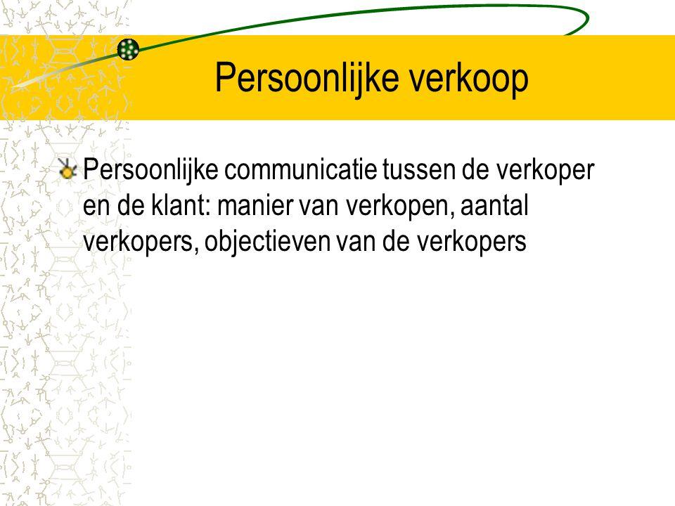 Persoonlijke verkoop Persoonlijke communicatie tussen de verkoper en de klant: manier van verkopen, aantal verkopers, objectieven van de verkopers.