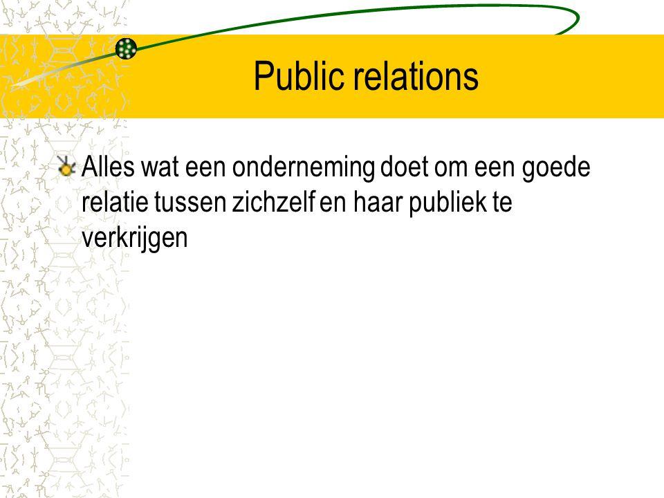 Public relations Alles wat een onderneming doet om een goede relatie tussen zichzelf en haar publiek te verkrijgen.